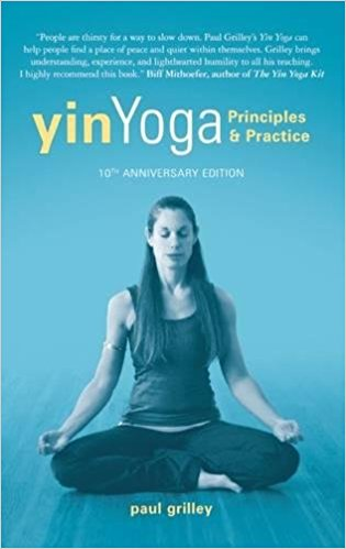 Yin Yoga Principles & Practice by Paul Grilley